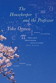 The Housekeeper and The Professor– Yōko Ogawa – translated from Japanese by Stephen Snyder