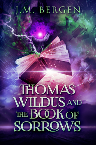 Thomas Wildus and the Book of Sorrows – J.M. Bergen (release date review!)